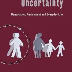 Enduring Uncertainty: Deportation, Punishment and Everyday Life